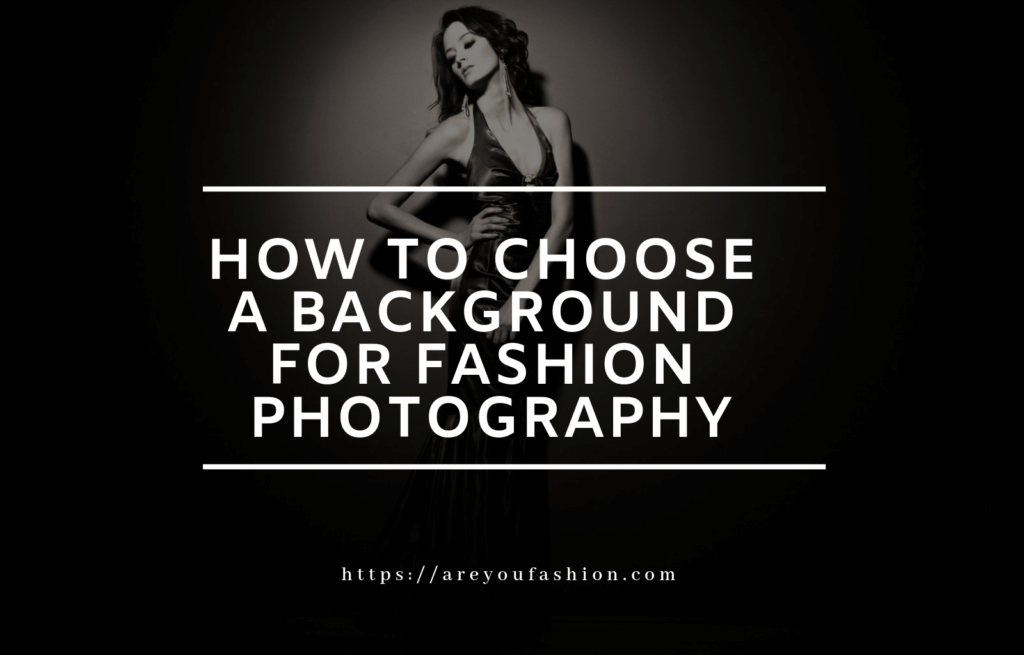 How to choose a background for fashion photography? , Are