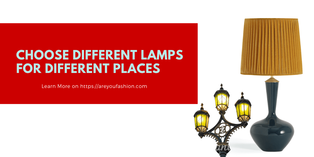 Choose different lamps for different places